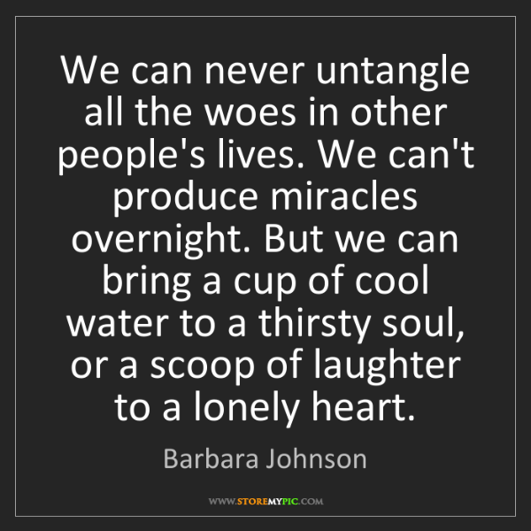 Barbara Johnson: We can never untangle all the woes in other people's...