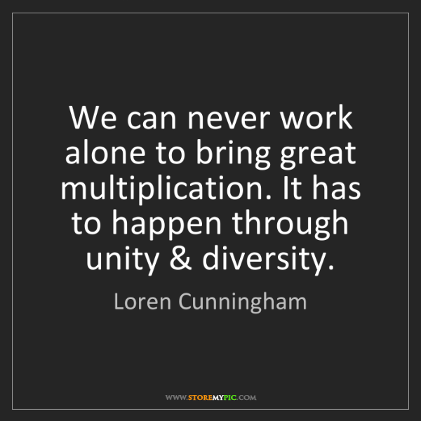 Loren Cunningham: We can never work alone to bring great multiplication....