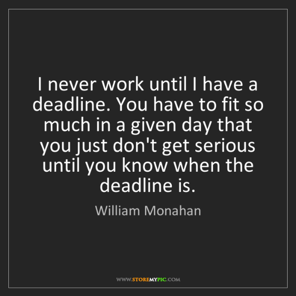 William Monahan: I never work until I have a deadline. You have to fit...