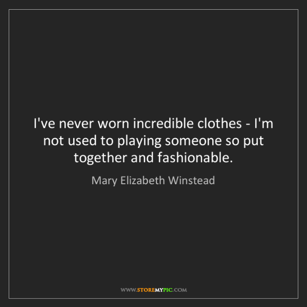 Mary Elizabeth Winstead: I've never worn incredible clothes - I'm not used to...