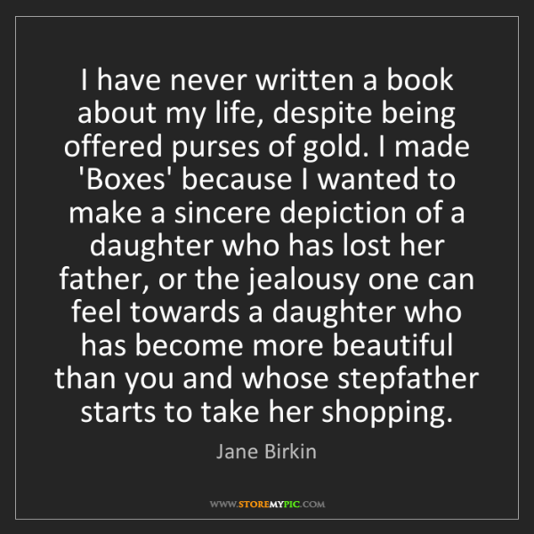 Jane Birkin: I have never written a book about my life, despite being...