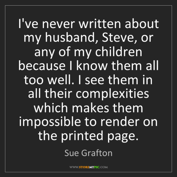 Sue Grafton: I've never written about my husband, Steve, or any of...