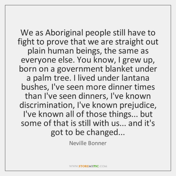 We as Aboriginal people still have to fight to prove that we ...