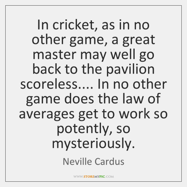 In cricket, as in no other game, a great master may well ...