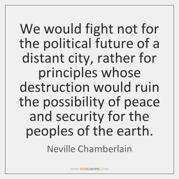 We would fight not for the political future of a distant city, ...