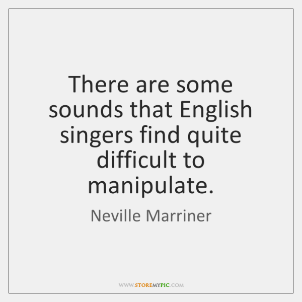 There are some sounds that English singers find quite difficult to manipulate.