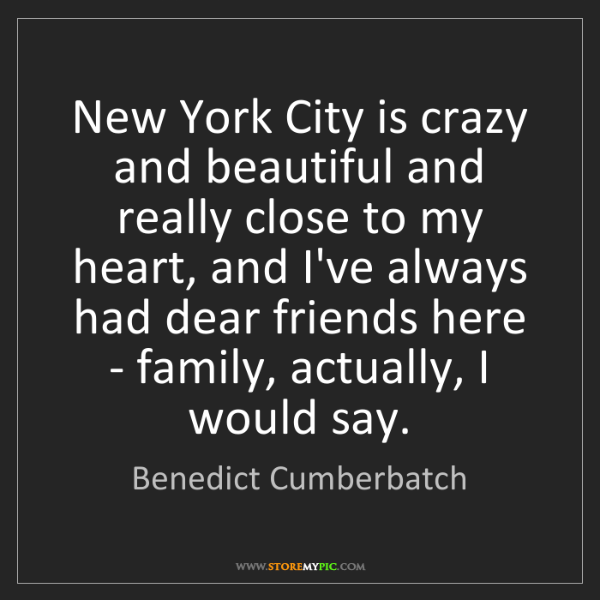 Benedict Cumberbatch: New York City is crazy and beautiful and really close...