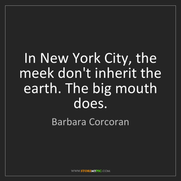 Barbara Corcoran: In New York City, the meek don't inherit the earth. The...