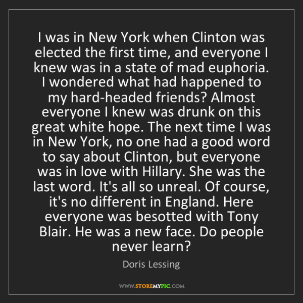 Doris Lessing: I was in New York when Clinton was elected the first...
