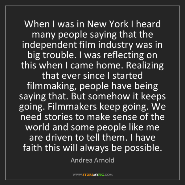 Andrea Arnold: When I was in New York I heard many people saying that...