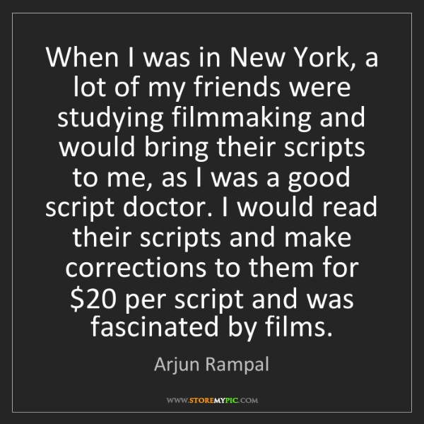 Arjun Rampal: When I was in New York, a lot of my friends were studying...