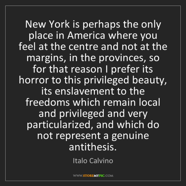 Italo Calvino: New York is perhaps the only place in America where you...
