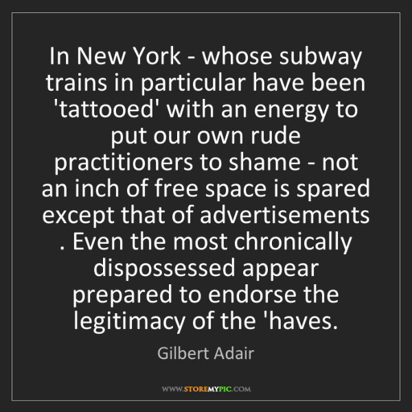 Gilbert Adair: In New York - whose subway trains in particular have...