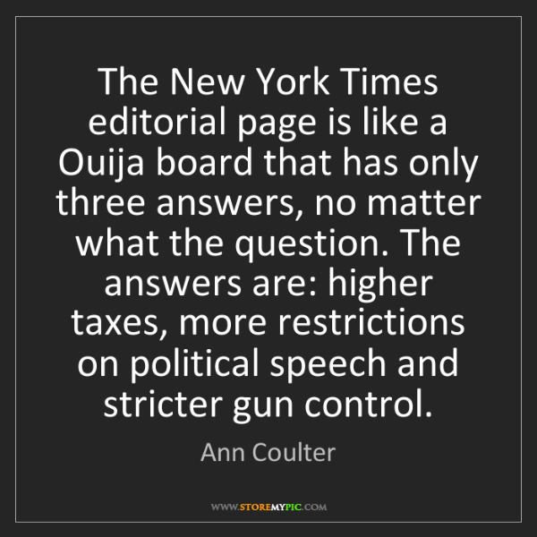 Ann Coulter: The New York Times editorial page is like a Ouija board...