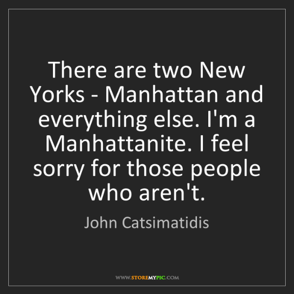 John Catsimatidis: There are two New Yorks - Manhattan and everything else....