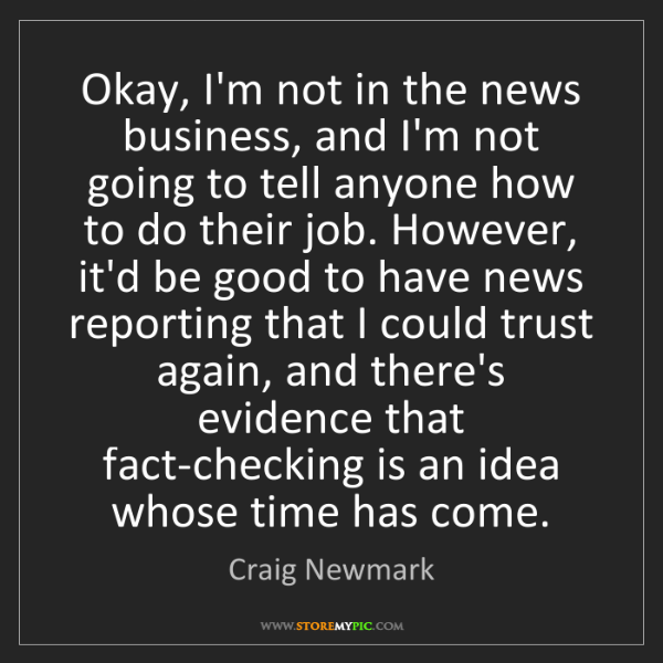 Craig Newmark: Okay, I'm not in the news business, and I'm not going...