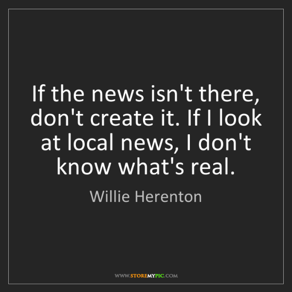 Willie Herenton: If the news isn't there, don't create it. If I look at...