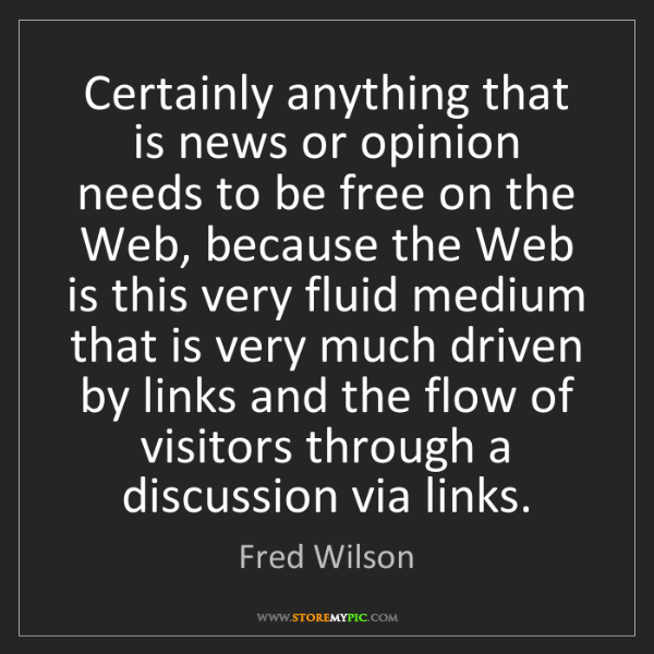 Fred Wilson: Certainly anything that is news or opinion needs to be...