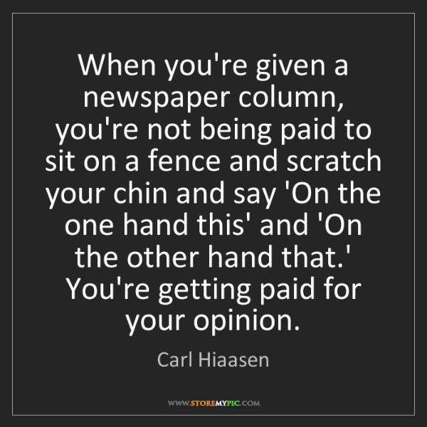 Carl Hiaasen: When you're given a newspaper column, you're not being...