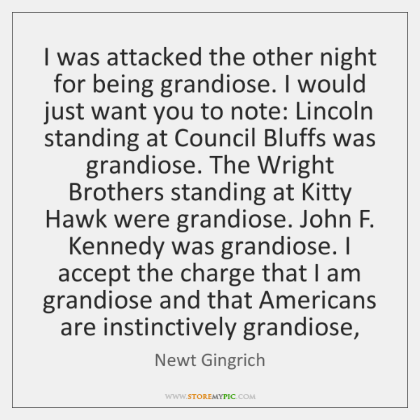 I was attacked the other night for being grandiose. I would just ...