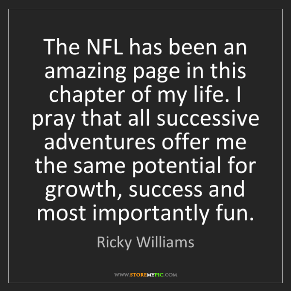 Ricky Williams: The NFL has been an amazing page in this chapter of my...