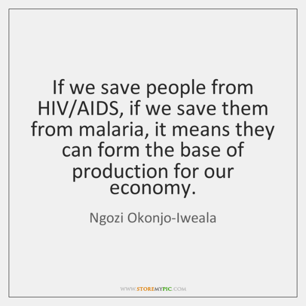 If we save people from HIV/AIDS, if we save them from ...