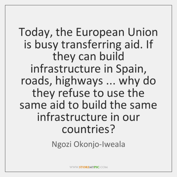 Today, the European Union is busy transferring aid. If they can build ...