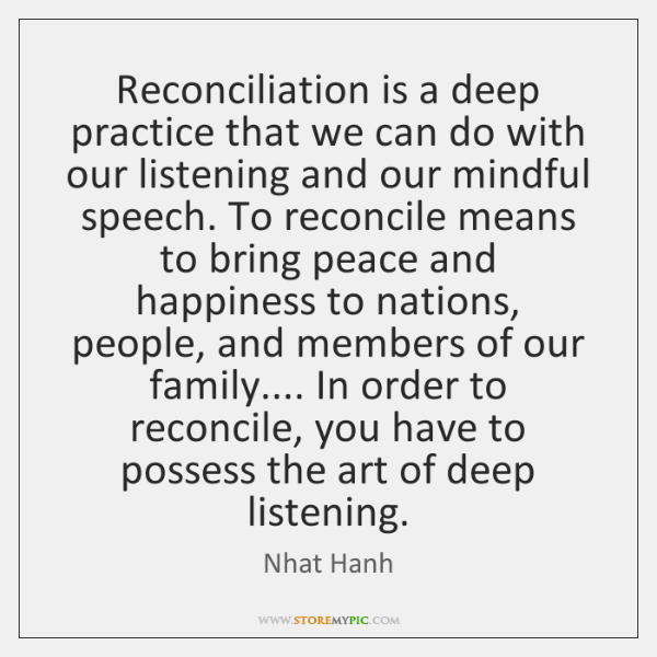 Reconciliation is a deep practice that we can do with our listening ...