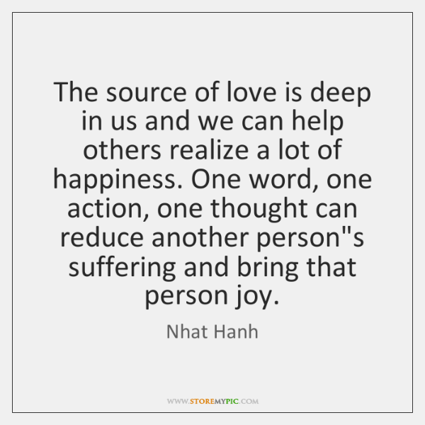 The source of love is deep in us and we can help ...