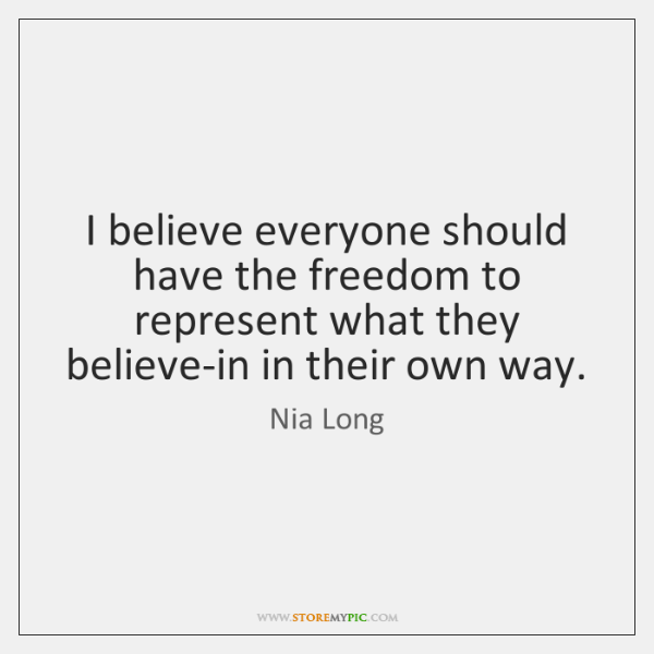 I believe everyone should have the freedom to represent what they believe-in ...
