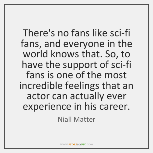 There's no fans like sci-fi fans, and everyone in the world knows ...