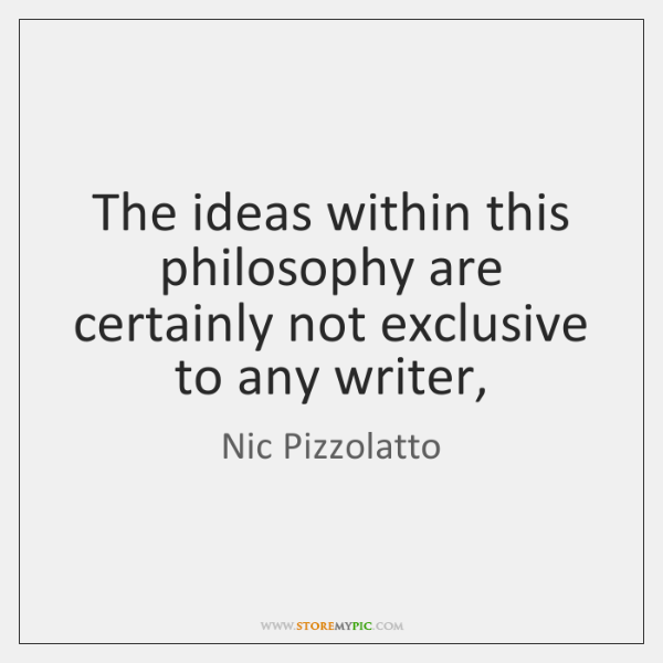 The ideas within this philosophy are certainly not exclusive to any writer,