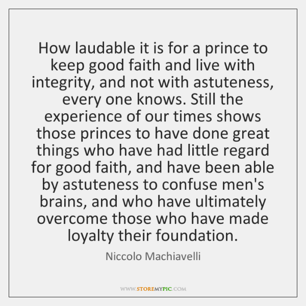 How laudable it is for a prince to keep good faith and ...