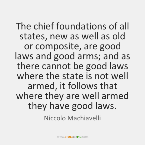 The chief foundations of all states, new as well as old or ...