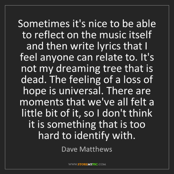 Dave Matthews: Sometimes it's nice to be able to reflect on the music...