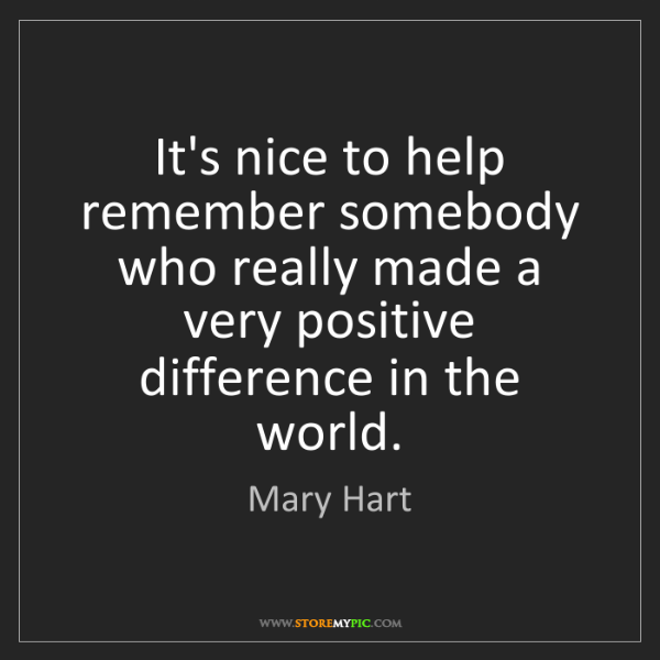 Mary Hart: It's nice to help remember somebody who really made a...