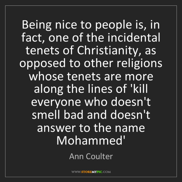 Ann Coulter: Being nice to people is, in fact, one of the incidental...