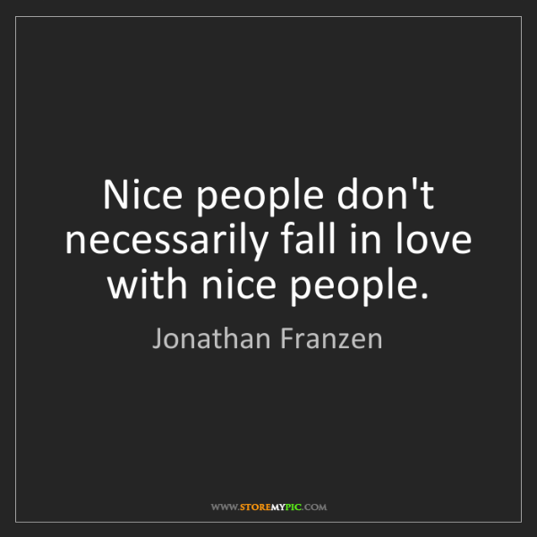 Jonathan Franzen: Nice people don't necessarily fall in love with nice...