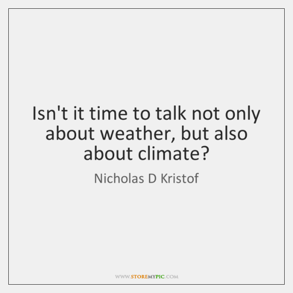 Isn't it time to talk not only about weather, but also about ...