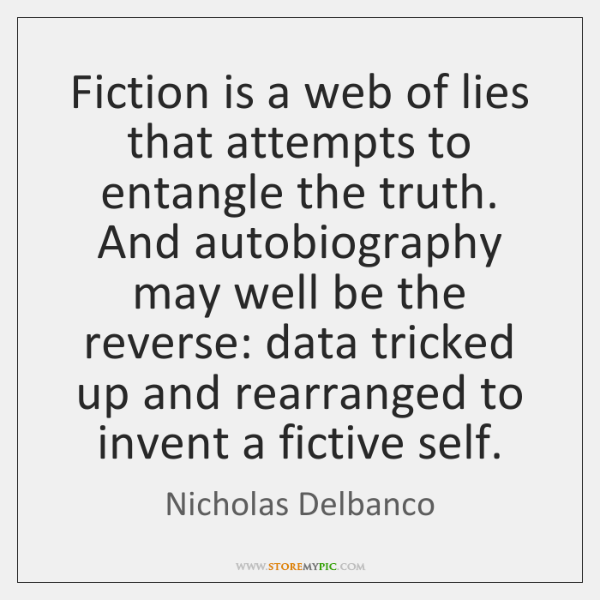 Fiction is a web of lies that attempts to entangle the truth. ...