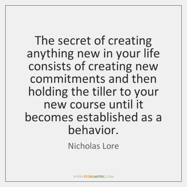 The secret of creating anything new in your life consists of creating ...