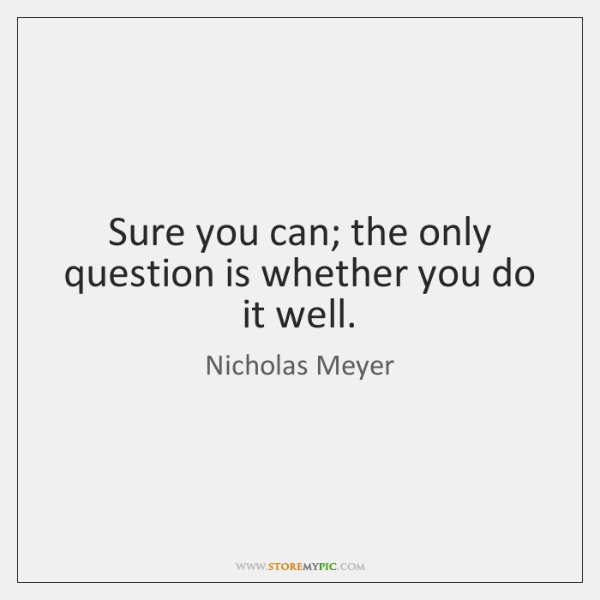 Sure you can; the only question is whether you do it well.