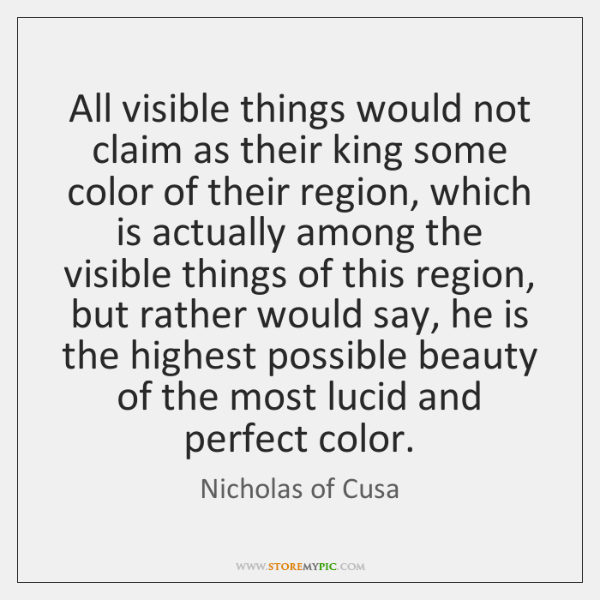 All visible things would not claim as their king some color of ...