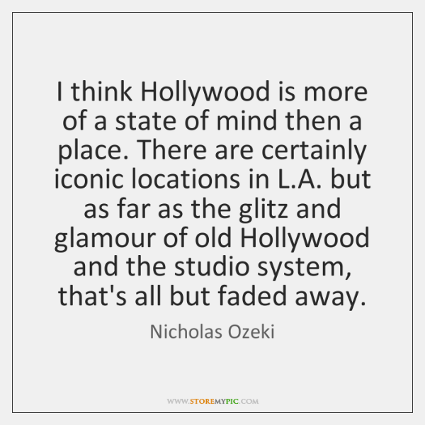 I think Hollywood is more of a state of mind then a ...