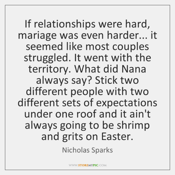 If relationships were hard, mariage was even harder... it seemed like most ...