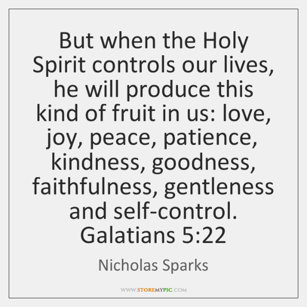 But when the Holy Spirit controls our lives, he will produce this ...