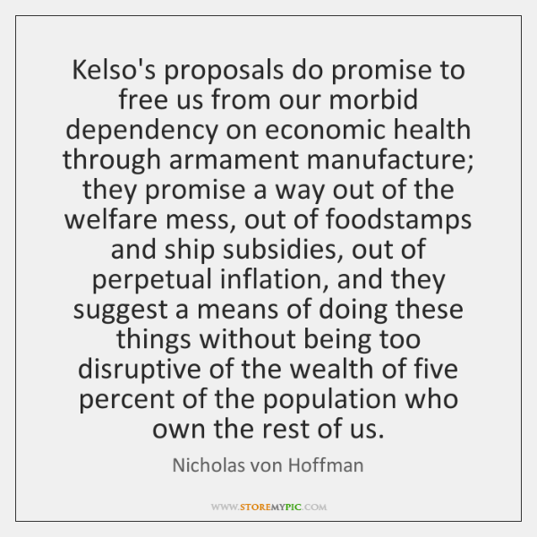 Kelso's proposals do promise to free us from our morbid dependency on ...
