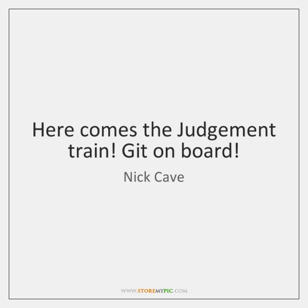 Here comes the Judgement train! Git on board!