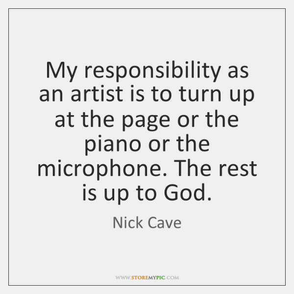 My responsibility as an artist is to turn up at the page ...