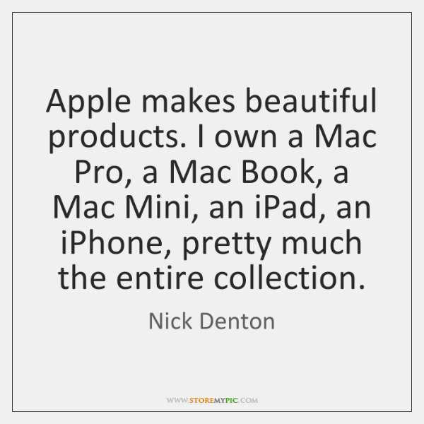 Apple makes beautiful products. I own a Mac Pro, a Mac Book, ...